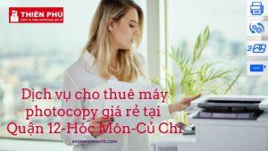 Dịch vụ cho thuê máy photocopy giá rẻ tại Quận 12, Hóc Môn, Củ Chi