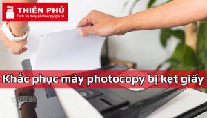 Máy photocopy bị kẹt giấy và cách khắc phục